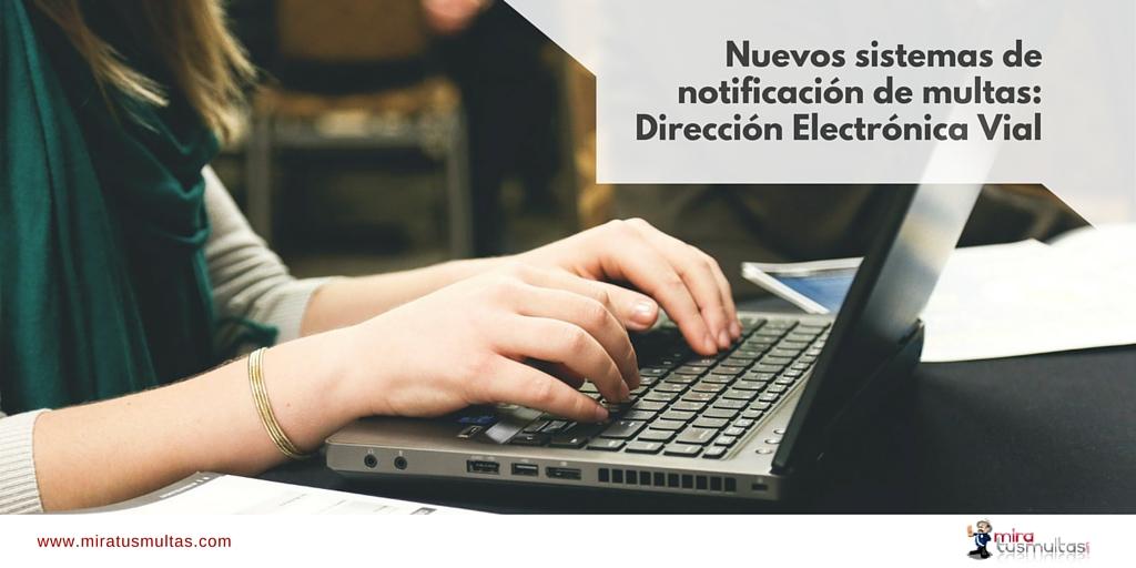Nuevos sistemas de notificación de multas - Dirección Electrónica Vial. Miratusmultas