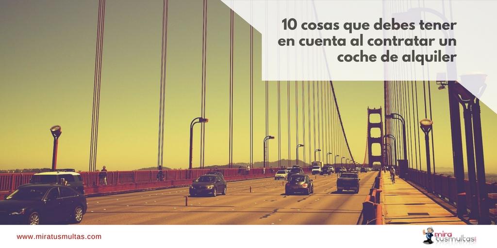 10 Cosas que debes tener en cuenta al contratar un coche de alquiler. Miratusmultas.com